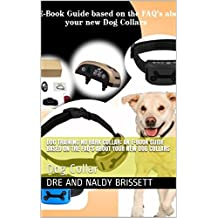 Dog Training No Bark Collar: An E-Book Guide based on the FAQ's about your new Dog Collars: Dog Collar