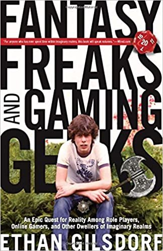 Book Fantasy Freaks and Gaming Geeks: An Epic Quest For Reality Among Role Players, Online Gamers, And Other Dwellers Of Imaginary Realms by Ethan Gilsdorf (2010-09-01)