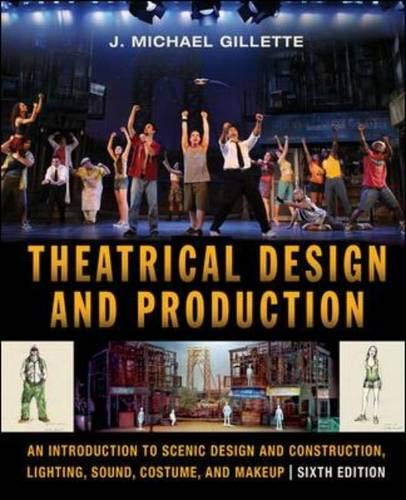 Theatrical Design and Production: An Introduction to Scene Design and Construction, Lighting, Sound, Costume, and -