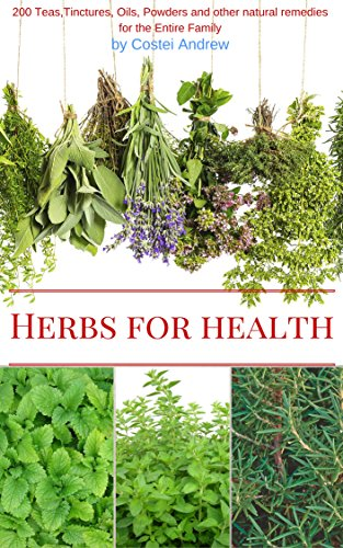 Herbs for Health: 200 Teas,Tinctures,Oils,Powders and other Natural Remedies for the Entire Family -