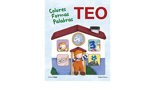 Teo. Colores Formas Palabras: Aprende con Teo: Amazon.es: Denou, Violeta: Libros