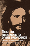Trustful Surrender to Divine Providence: The Secret of Peace and Happiness (with Supplemental Reading: The Classics Made Simple: Abandonement to Divine Providence)
