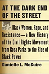 At the Dark End of the Street: Black Women, Rape, and Resistance--A New History of the Civil Rights Movement from Rosa Parks to the Rise of Black Power Kindle Edition