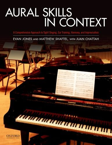 Aural Skills in Context: A Comprehensive Approach to Sight Singing, Ear Training, Keyboard Harmony, and Improvisation by Oxford University Press