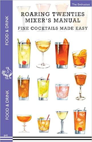 Roaring Twenties Mixer's Manual: 73 Popular Prohibition Drink Recipes, Flapper Party Tips and Games, How to Dance the Charleston and More... (Food and Drink)