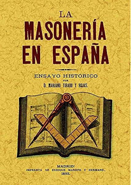 La masonería en España : ensayo histórico: Amazon.es: Tirado y Rojas, Mariano: Libros
