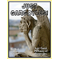 Just Gargoyle Photos! Big Book of Photographs & Pictures of Gargoyle Statues, Vol. 1