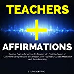 Teachers Affirmations: Positive Daily Affirmations for Teachers to Feel the Sense of Fulfillment Using the Law of Attraction, Self-Hypnosis, Guided Meditation and Sleep Learning | Stephens Hyang