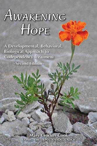 Book: Awakening Hope. A Developmental, Behavioral, Biological Approach to Codependency Treatment by Mary Crocker Cook