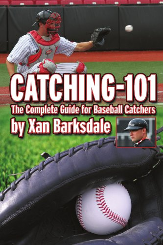Catching-101: The Complete Guide For Baseball ()