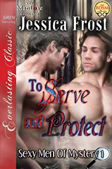 To Serve and Protect [Sexy Men of Mystery 1] (Siren Publishing Everlasting Classic ManLove) by [Frost, Jessica]