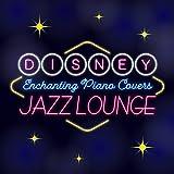jazz house - Disney Jazz Lounge: Enchanting Piano Covers