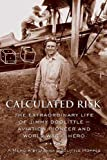 Front cover for the book Calculated Risk: The Extraordinary Life of Jimmy Doolittle-Aviation Pioneer and World War II Hero by Jonna Doolittle Hoppes