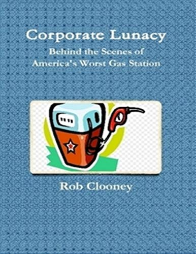 Corporate Lunacy; Behind the Scenes of America's Worst Gas Station