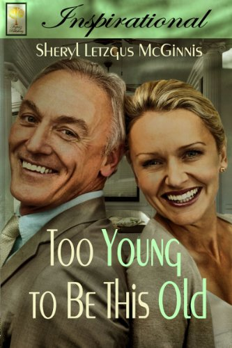 Book: TOO YOUNG TO BE THIS OLD by Sheryl Letzgus McGinnis