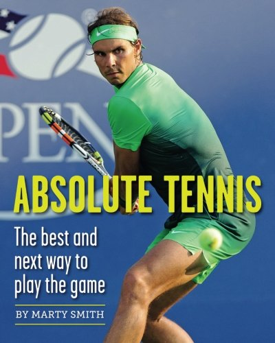 Absolute Tennis: The Best And Next Way To Play The Game by New Chapter Press