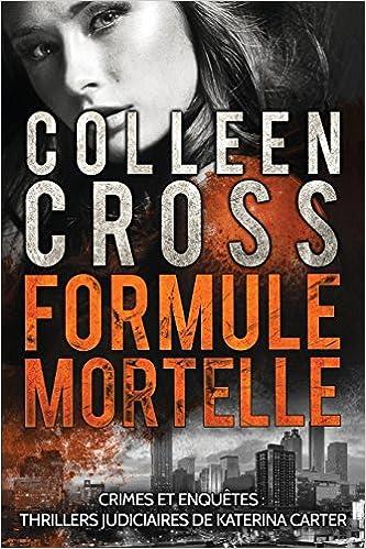Formule Mortelle: Crimes et enquêtes : Thrillers judiciaires de Katerina Carter - Colleen Cross