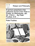 img - for A sermon preached in the cathedral church of St. Peter in Exeter, on Wednesday, Jan. 30. 1722-3. ... By Peter Foulkes, D.D. ... book / textbook / text book
