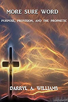 More Sure Word: Purpose, Provision, and The Prophetic by [Williams, Darryl A.]