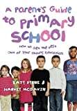 A Parent's Guide to Primary School : How to Get the Best Out of Your Child's Education, Byrne, Katy and McGavin, Harvey, 0826473792