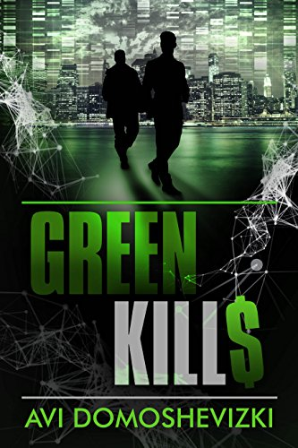 Green Kills: A Gripping Financial & Medical Thriller full of Mystery & Suspense (The Technothriller & Crime series Book 1) by [Domoshevizki, Avi]