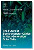 The Future of Semiconductor Oxides in Next-Generation Solar Cells (Metal Oxides)