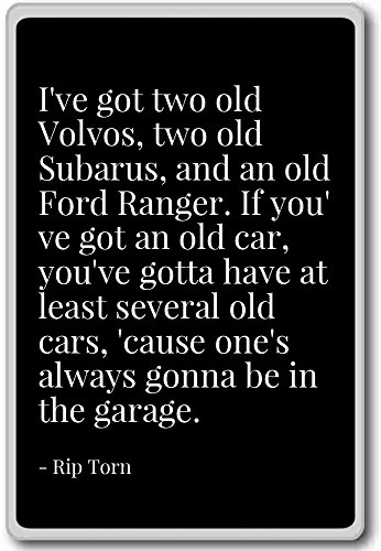 ive-got-two-old-volvos-two-old-subarus-and-an-o-rip-torn-quotes-fridge-magnet-black