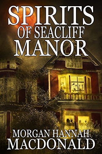 SPIRITS OF SEACLIFF MANOR (The Spirit Series Book -
