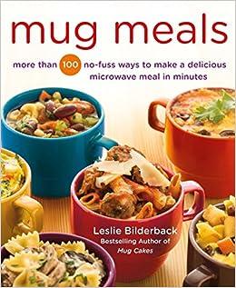 Mug meals more than 100 no fuss ways to make a delicious microwave mug meals more than 100 no fuss ways to make a delicious microwave meal in minutes leslie bilderback 9781250067203 amazon books forumfinder Choice Image