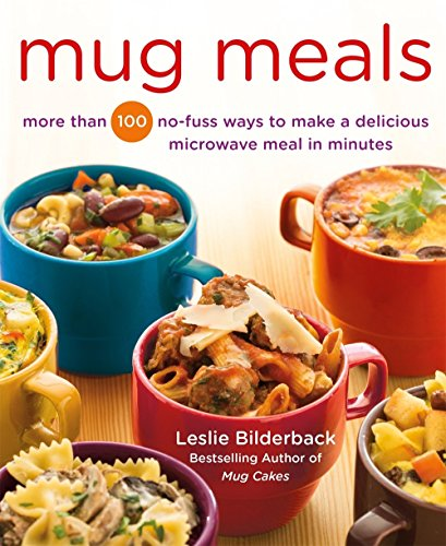 Mug Meals: More Than 100 No-Fuss Ways to Make a Delicious Microwave Meal in Minutes by Leslie Bilderback