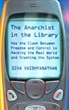 The Anarchist in the Library, Siva Vaidhyanathan, 0465089844