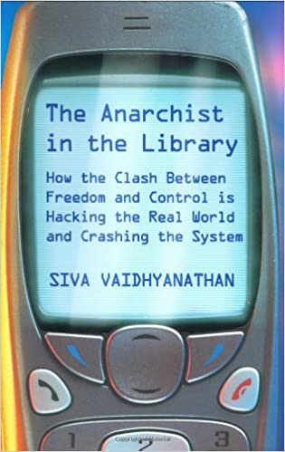 Scarica joomla book The Anarchist In The Library: How The Clash Between Freedom And Control Is Hacking The Real World And Crashing The System in Italian PDF MOBI by Siva Vaidhyanathan