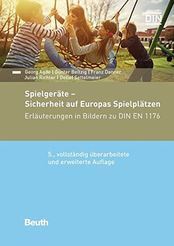 Spielgeräte - Sicherheit auf Europas Spielplätzen: Erläuterungen in Bildern zu DIN EN 1176 (Beuth Kommentar)