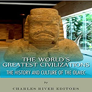 The World's Greatest Civilizations: The History and Culture of the Olmec Audiobook