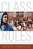 Class Rules : Exposing Inequality in American High Schools, Cookson, Peter W., 0807754528