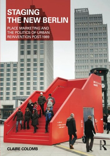 Staging the New Berlin: Place Marketing and the Politics of Urban Reinvention Post-1989 (Planning, History and Environment Series)