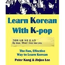 Learn Korean With K-Pop: K-pop Based Korean Language Learning with Big Bang, SNSD, Infinite, etc.