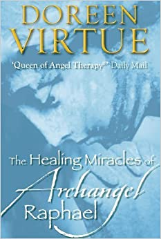 The Healing Miracles of Archangel Raphael by Virtue, Doreen (2010) Hardcover