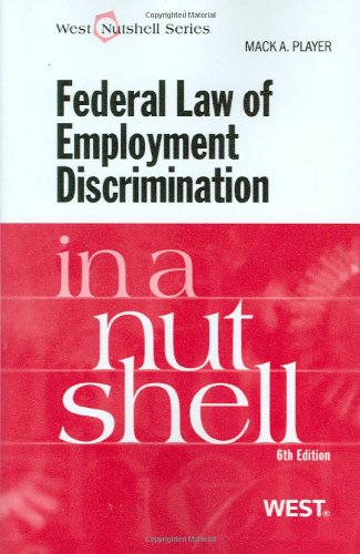 Federal Law of Employment Discrimination in a Nutshell,...