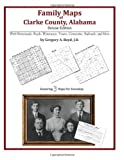 Family Maps of Clarke County, Alabama, Deluxe Edition : With Homesteads, Roads, Waterways, Towns, Cemeteries, Railroads, and More, Boyd, Gregory A., 1420313231