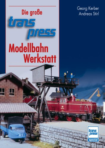 Die große transpress-Modellbahn-Werkstatt