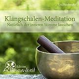 CD Klangschalen-Meditation: Natürlich der inneren Stimme lauschen
