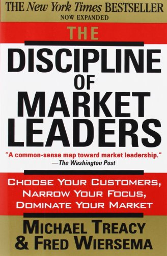 The Discipline of Market Leaders: Choose Your Customers,...