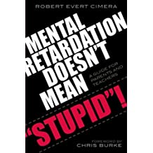 Mental Retardation Doesn't Mean 'Stupid'!: A Guide for Parents and Teachers