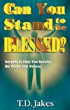 Can You Stand to Be Blessed?, T. D. Jakes, 1560438010