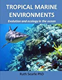 Tropical Marine Environments: Evolution and ecology in the oceans