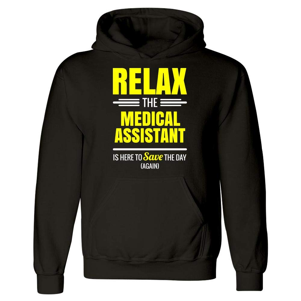 Hoodie Relax The Medical Assistant Save The Day