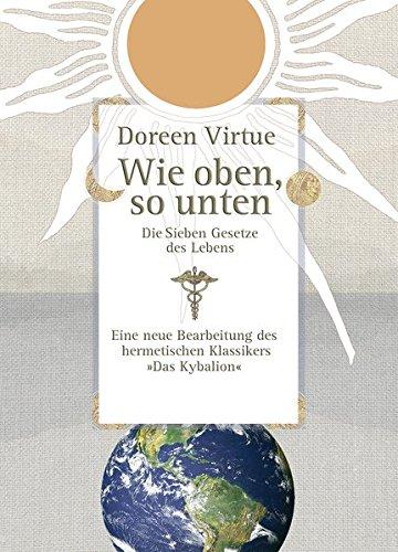 Wie oben, so unten: Die Sieben Gesetze des Lebens Gebundenes Buch – 1. Januar 2007 Doreen Virtue KOHA-Verlag 3867280096 Anthroposophie