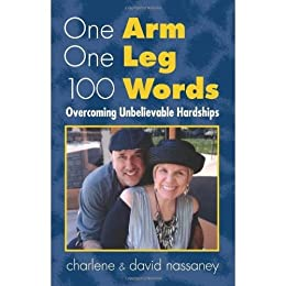 One Arm One Leg 100 Words, Overcoming Unbelievable Hardships by [Nassaney, David]