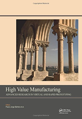 High Value Manufacturing: Advanced Research in Virtual and Rapid Prototyping: Proceedings of the 6th International Conference on Advanced Research in ... Leiria, Portugal, 1-5 October, 2013